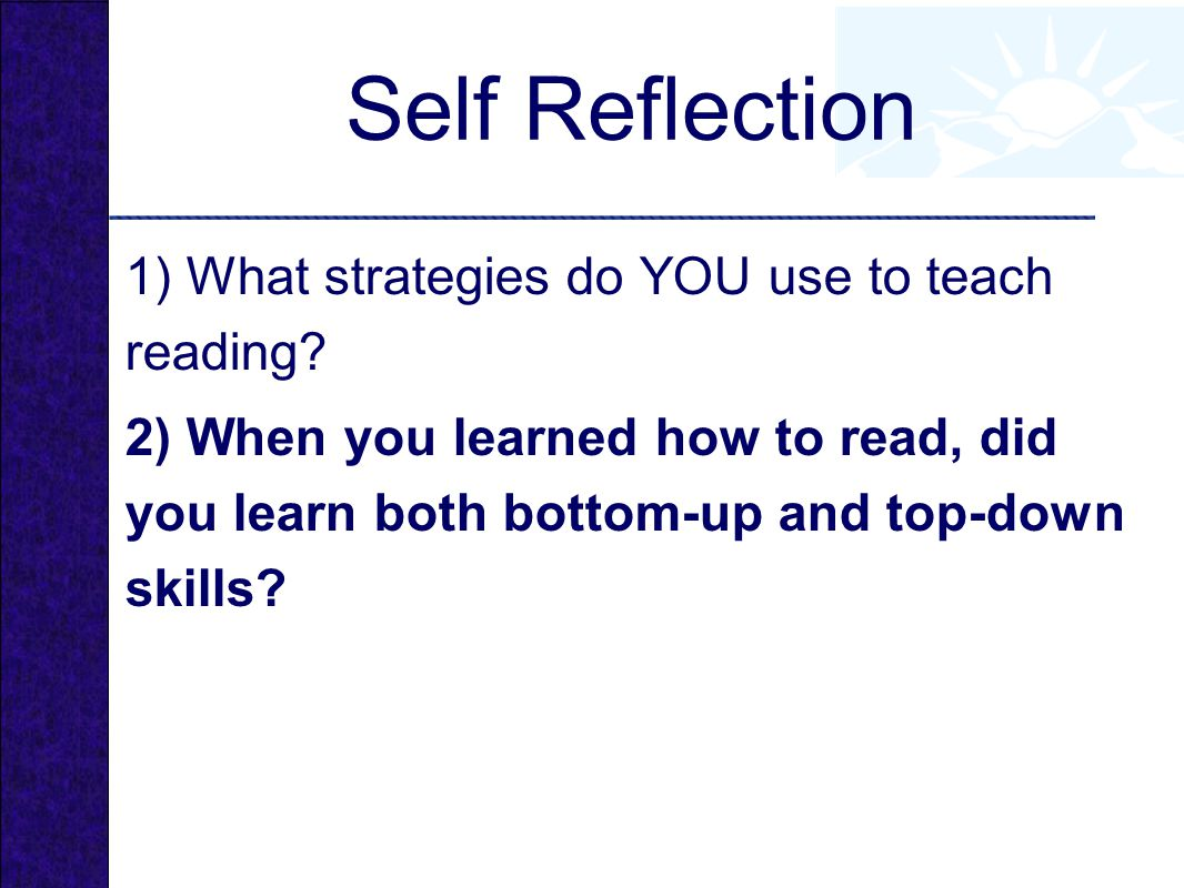 Self Reflection 1) What strategies do YOU use to teach reading