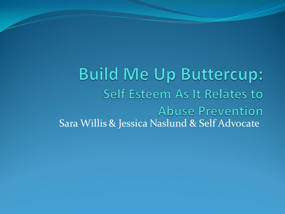 Build Me Up Buttercup: Self Esteem As It Relates to Abuse Prevention