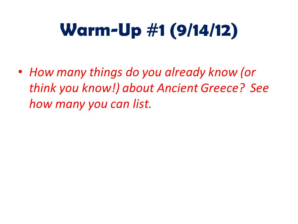 Warm-Up #1 (9/14/12) How many things do you already know (or think you know!) about Ancient Greece.