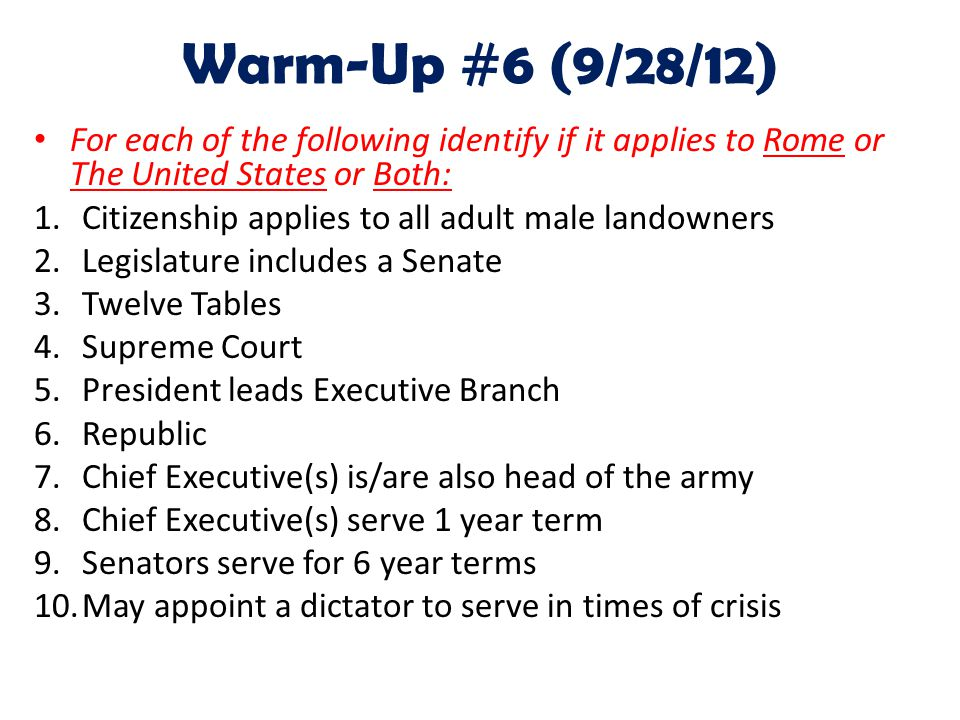 Warm-Up #6 (9/28/12) For each of the following identify if it applies to Rome or The United States or Both: