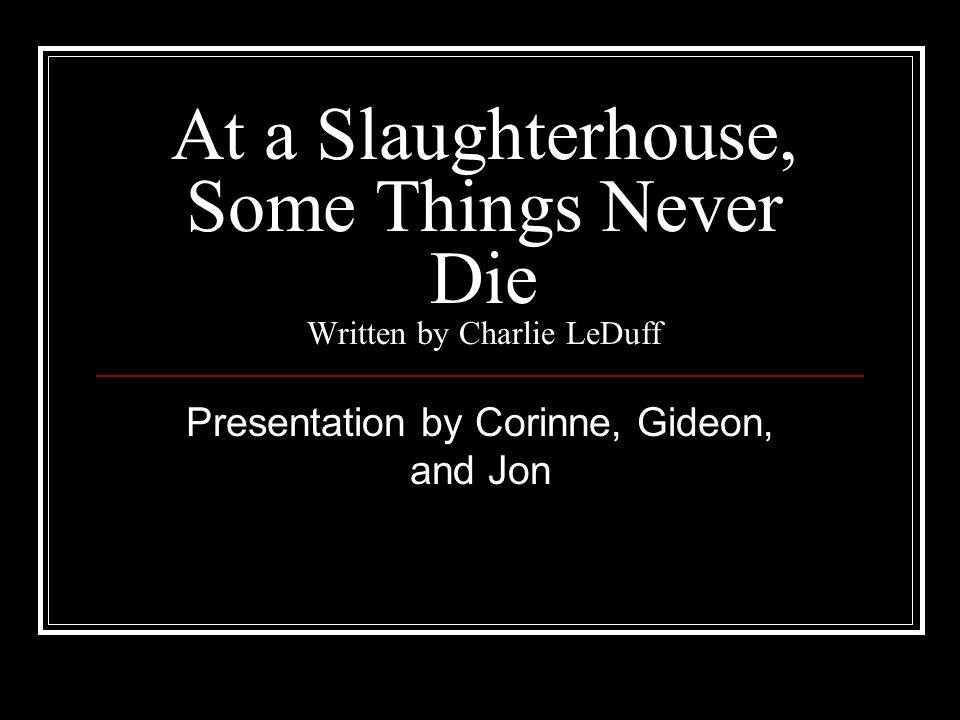 At a Slaughterhouse, Some Things Never Die Written by Charlie LeDuff