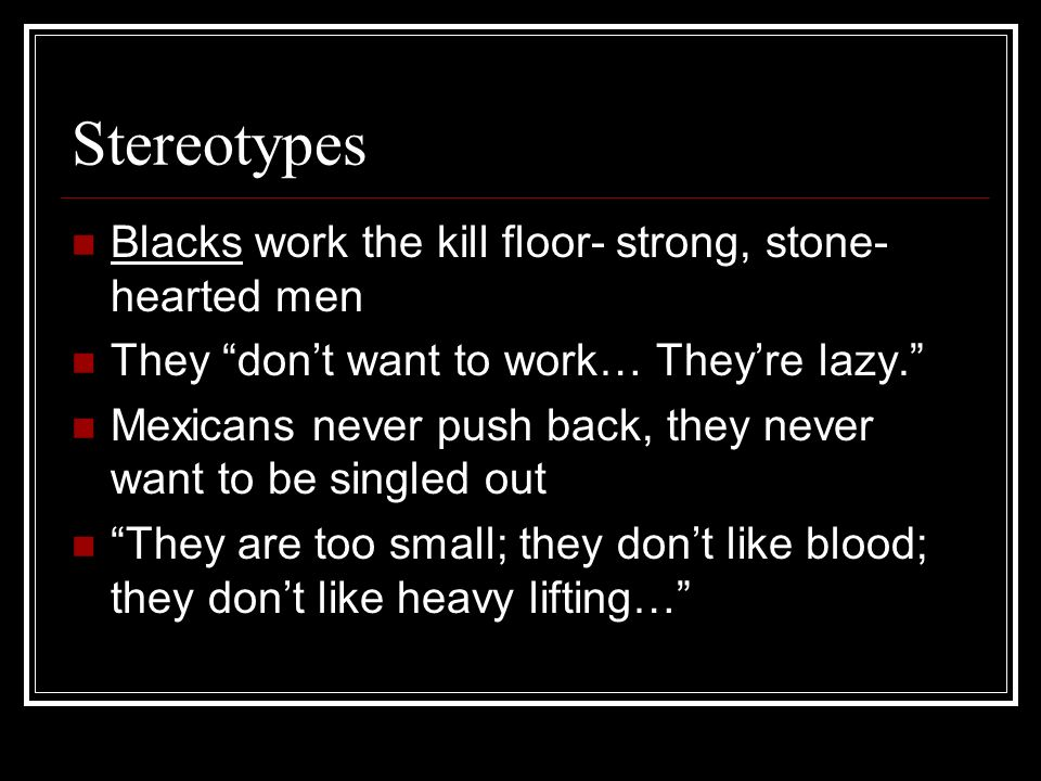 Stereotypes Blacks work the kill floor- strong, stone-hearted men