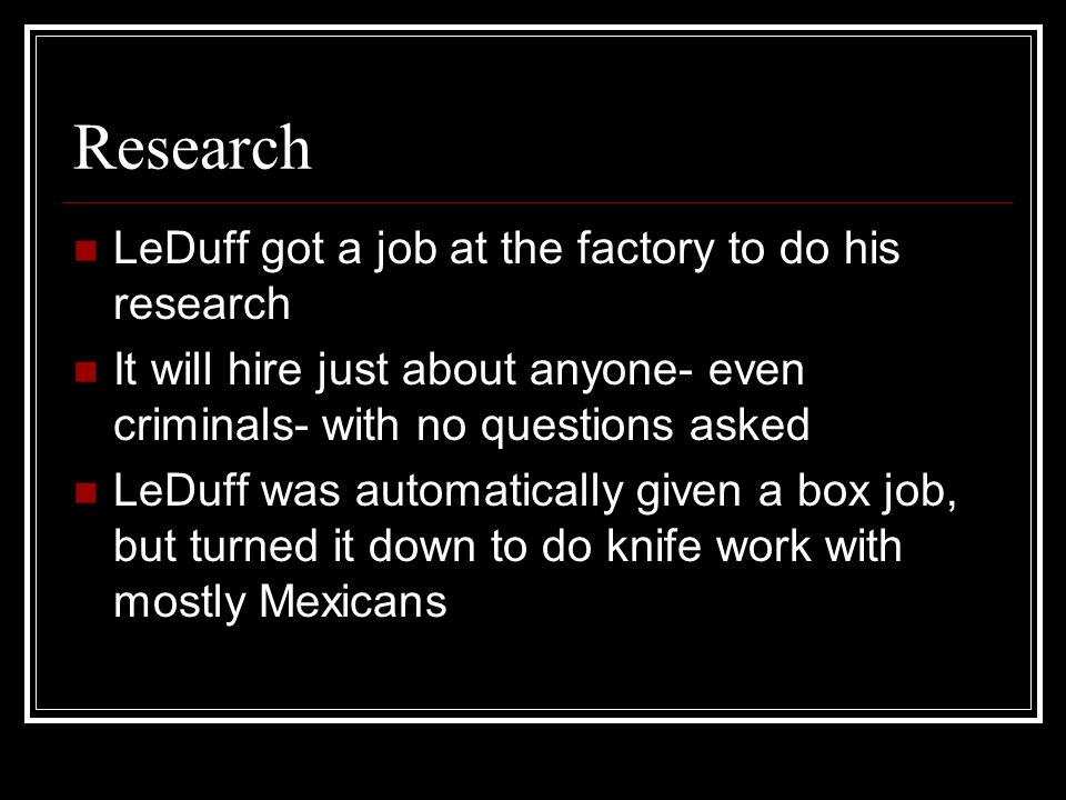 Research LeDuff got a job at the factory to do his research