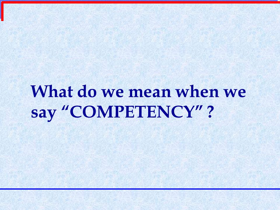 What do we mean when we say COMPETENCY