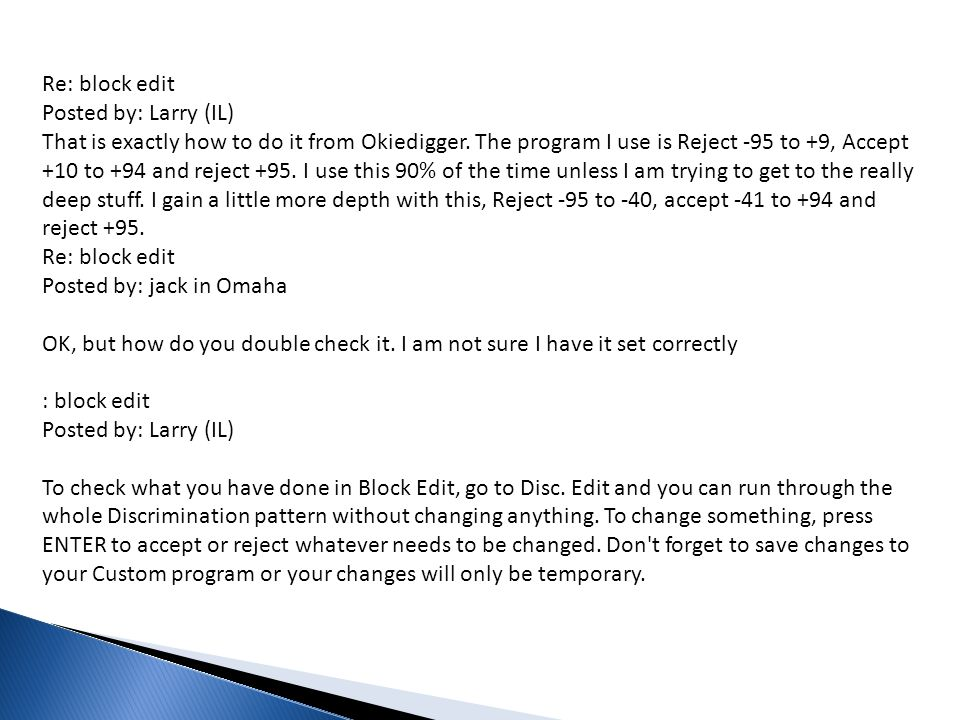 Re: block edit Posted by: Larry (IL) That is exactly how to do it from Okiedigger.