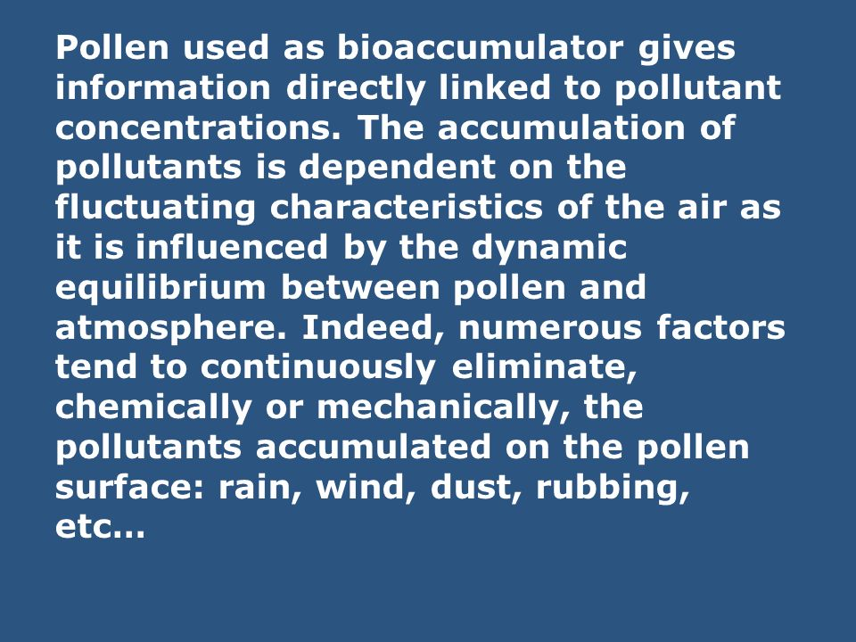 Pollen used as bioaccumulator gives information directly linked to pollutant concentrations.