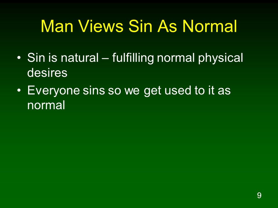 Man Views Sin As Normal Sin is natural – fulfilling normal physical desires.