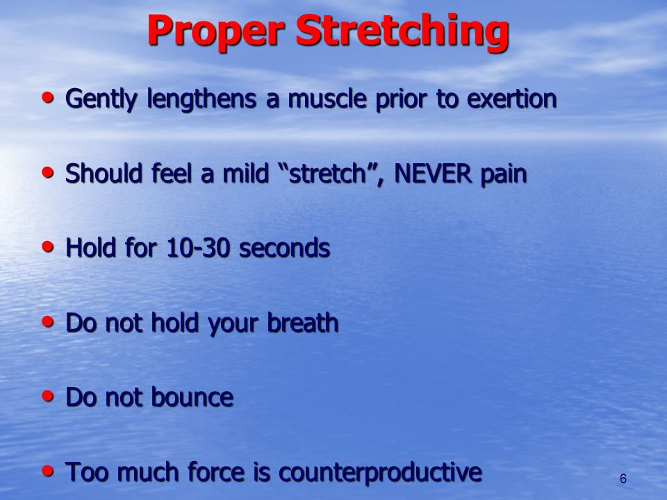 Proper Stretching Gently lengthens a muscle prior to exertion