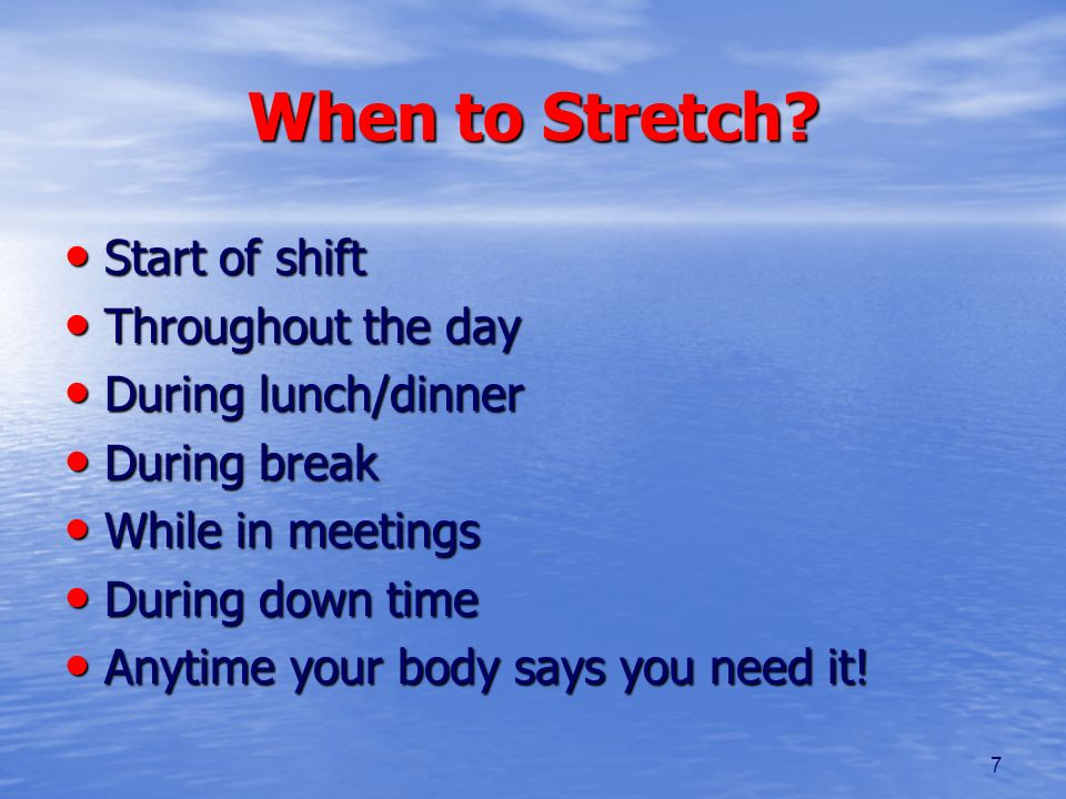 When to Stretch Start of shift Throughout the day During lunch/dinner