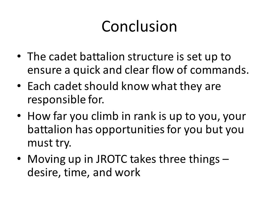 Conclusion The cadet battalion structure is set up to ensure a quick and clear flow of commands.