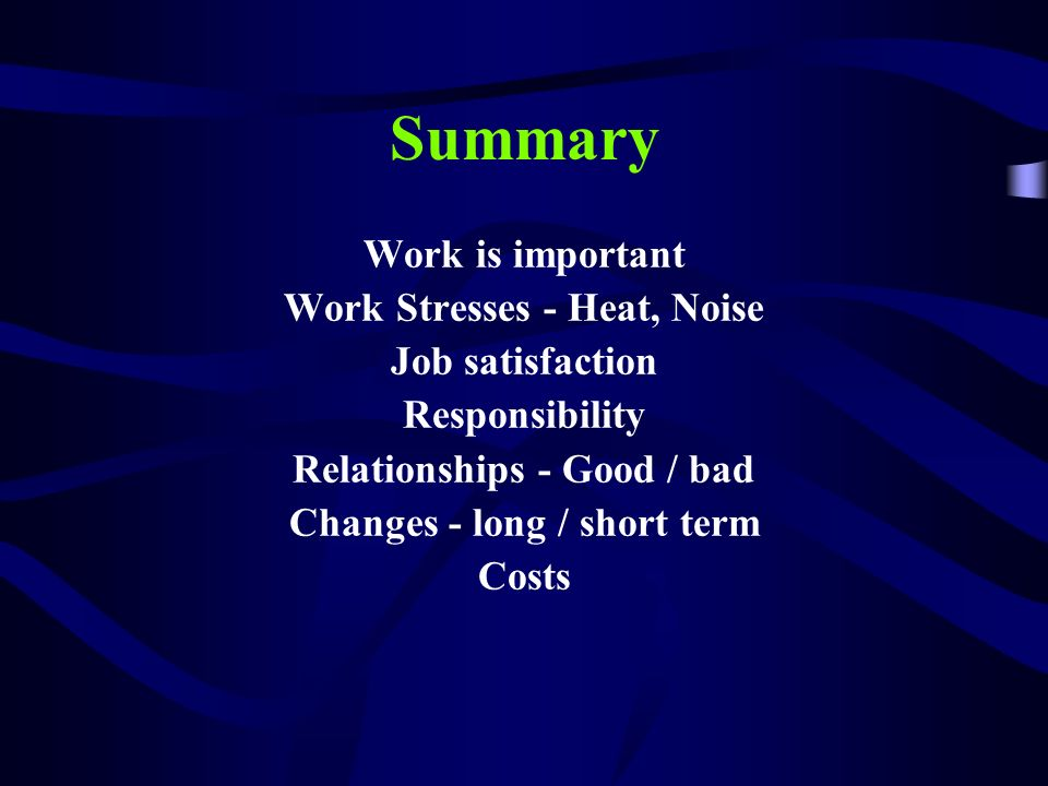 Summary Work is important Work Stresses - Heat, Noise Job satisfaction