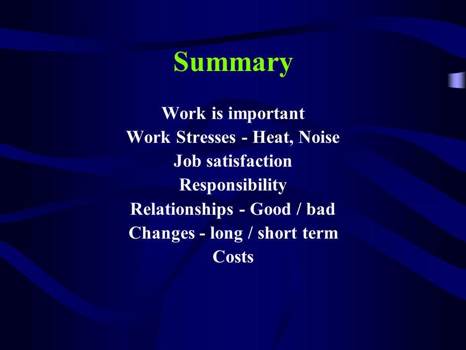 Summary Work is important Work Stresses - Heat, Noise Job satisfaction