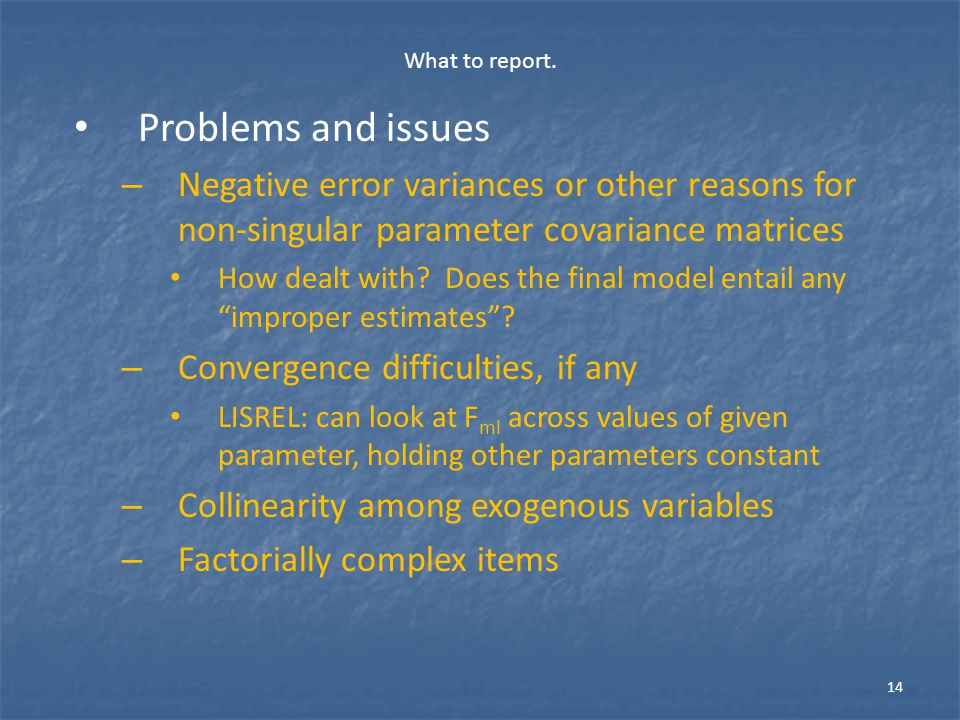 What to report. Problems and issues. Negative error variances or other reasons for non-singular parameter covariance matrices.