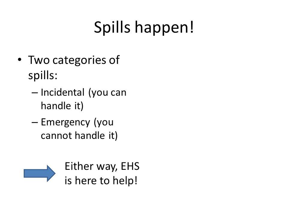 Spills happen! Two categories of spills: