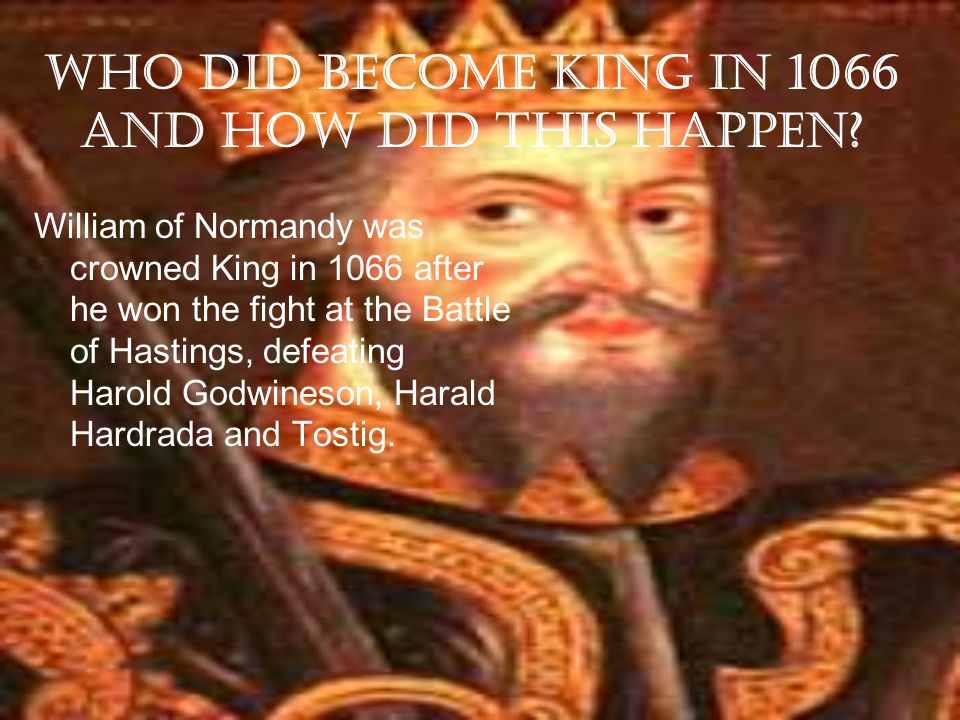 Who did become King in 1066 and how did this happen