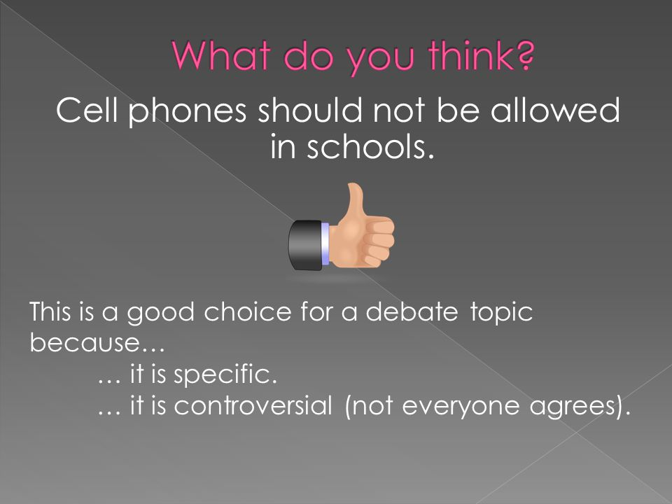 Cell phones should not be allowed in schools.
