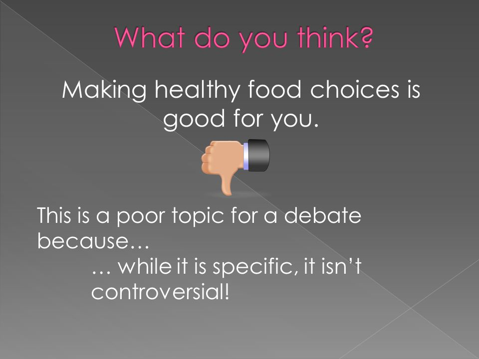 Making healthy food choices is good for you.