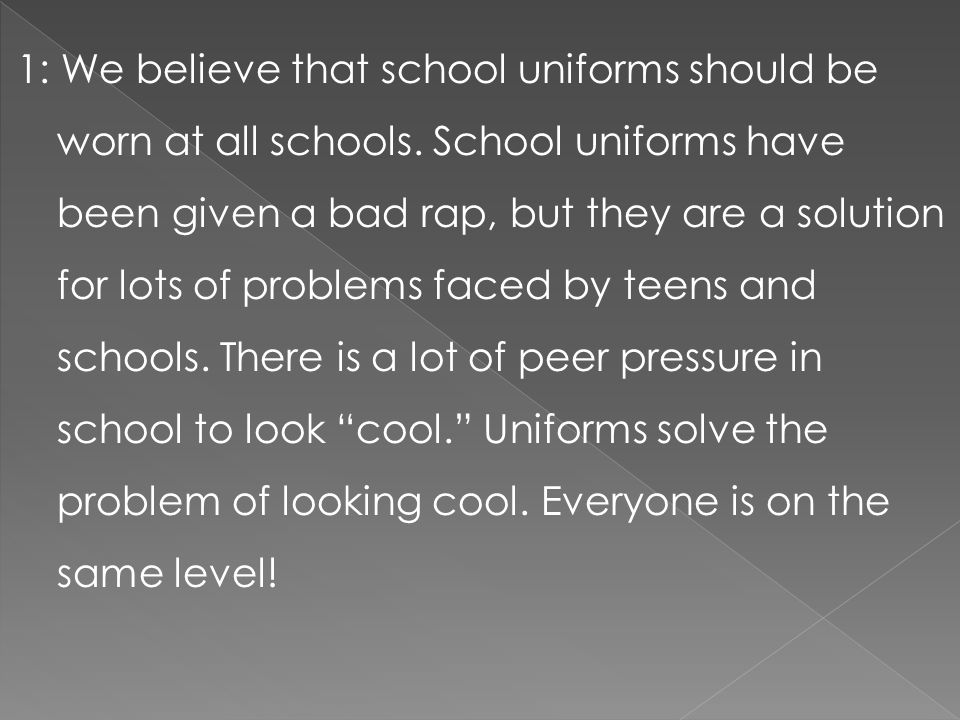 1: We believe that school uniforms should be worn at all schools