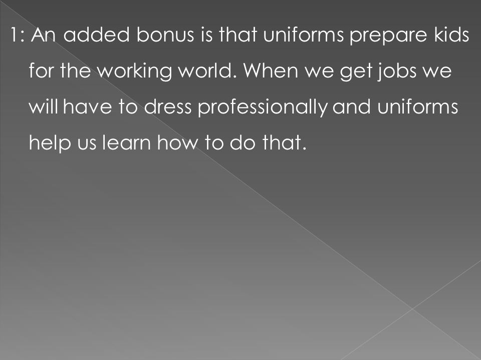1: An added bonus is that uniforms prepare kids for the working world