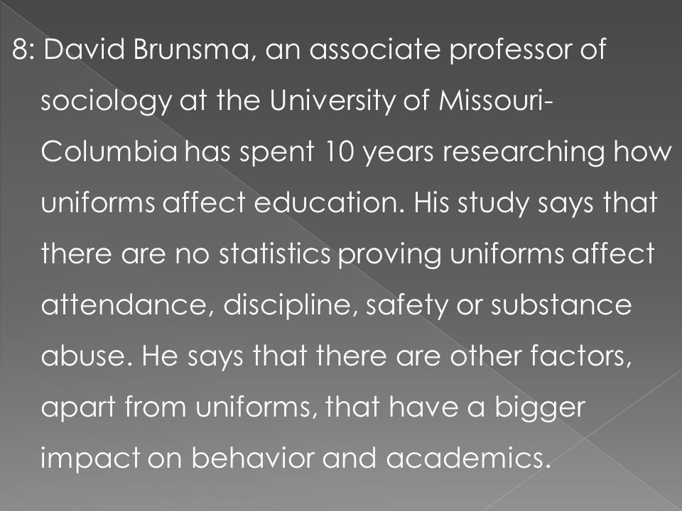 8: David Brunsma, an associate professor of sociology at the University of Missouri-Columbia has spent 10 years researching how uniforms affect education.