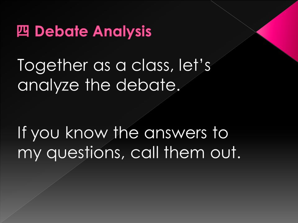Together as a class, let's analyze the debate.