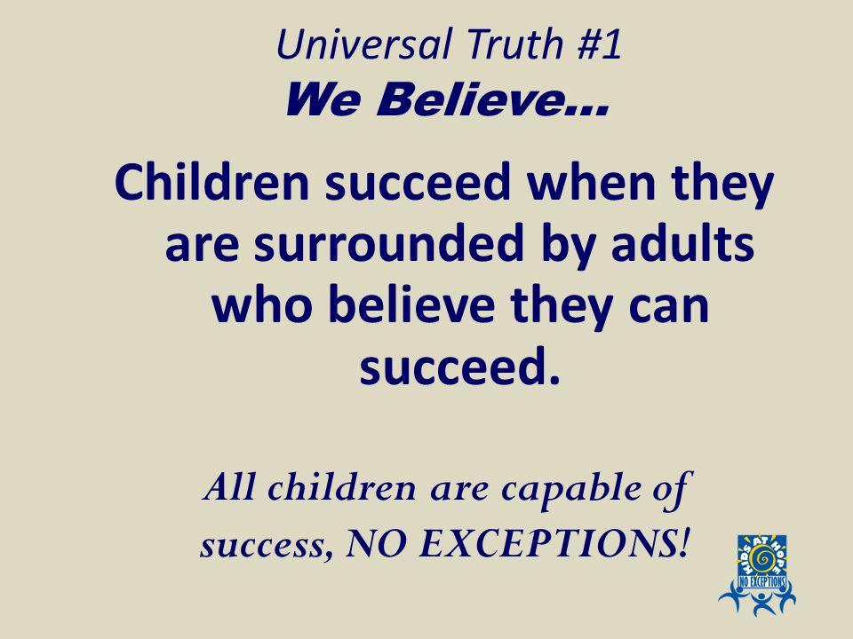 Universal Truth #1 We Believe…