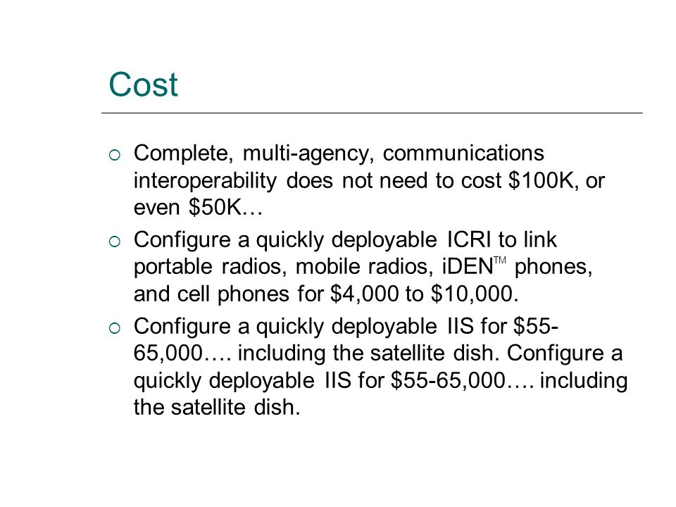 Cost Complete, multi-agency, communications interoperability does not need to cost $100K, or even $50K…