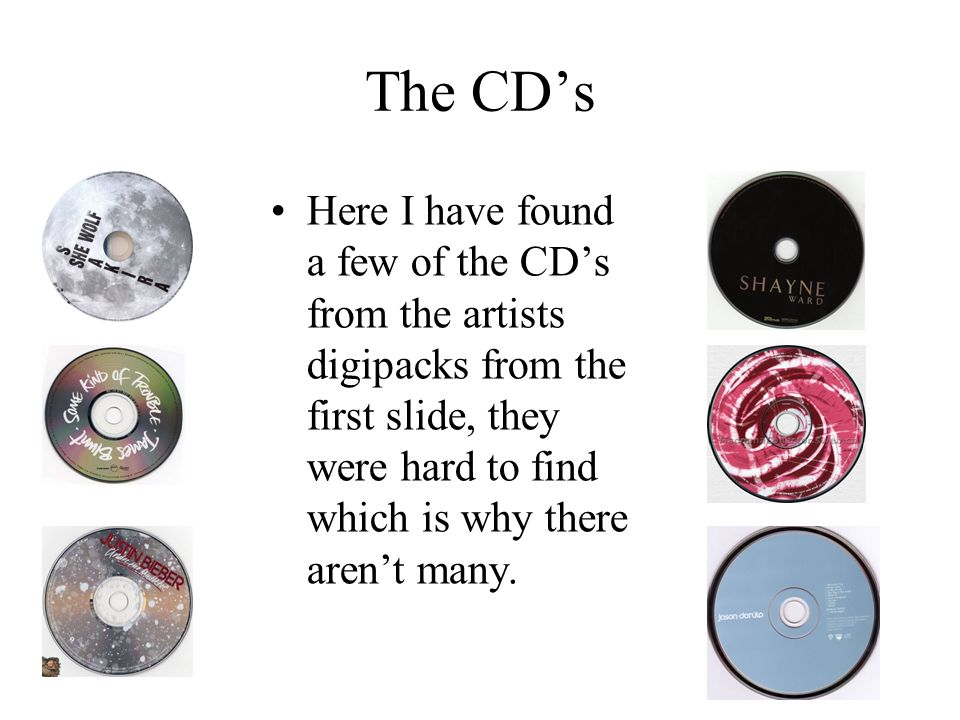 The CD's Here I have found a few of the CD's from the artists digipacks from the first slide, they were hard to find which is why there aren't many.