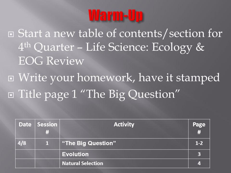 Warm-Up Start a new table of contents/section for 4th Quarter – Life Science: Ecology & EOG Review.