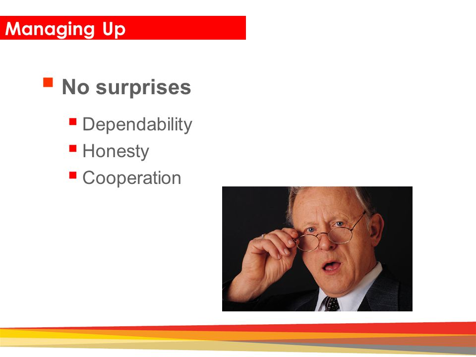 Managing Up No surprises Dependability Honesty Cooperation