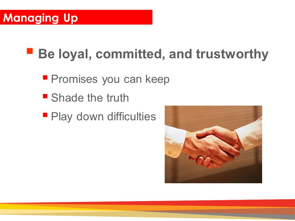 Be loyal, committed, and trustworthy