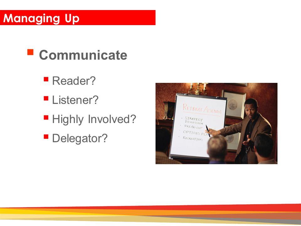 Managing Up Communicate Reader Listener Highly Involved Delegator