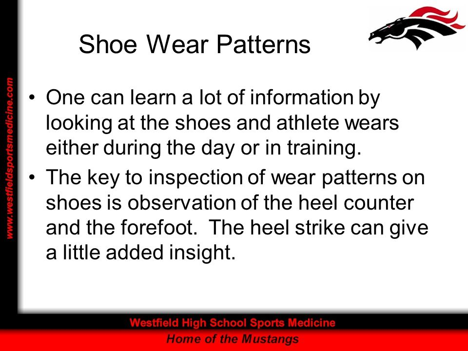 Shoe Wear Patterns One can learn a lot of information by looking at the shoes and athlete wears either during the day or in training.