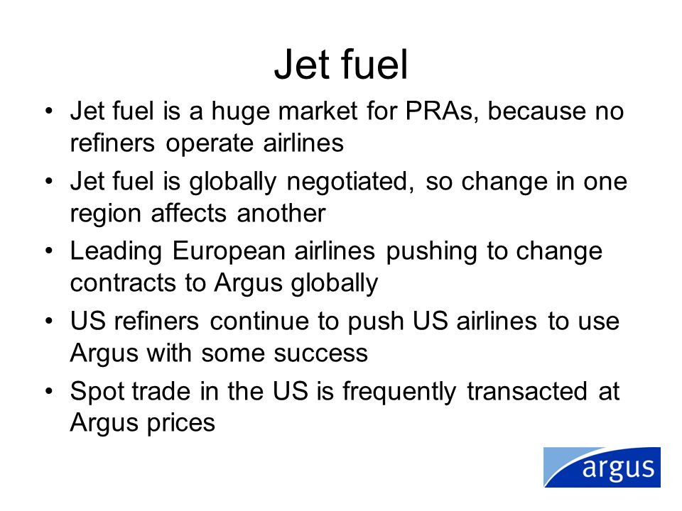 Jet fuel Jet fuel is a huge market for PRAs, because no refiners operate airlines.