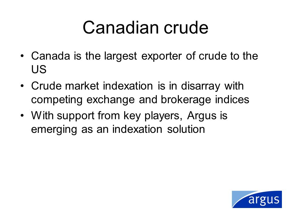 Canadian crude Canada is the largest exporter of crude to the US