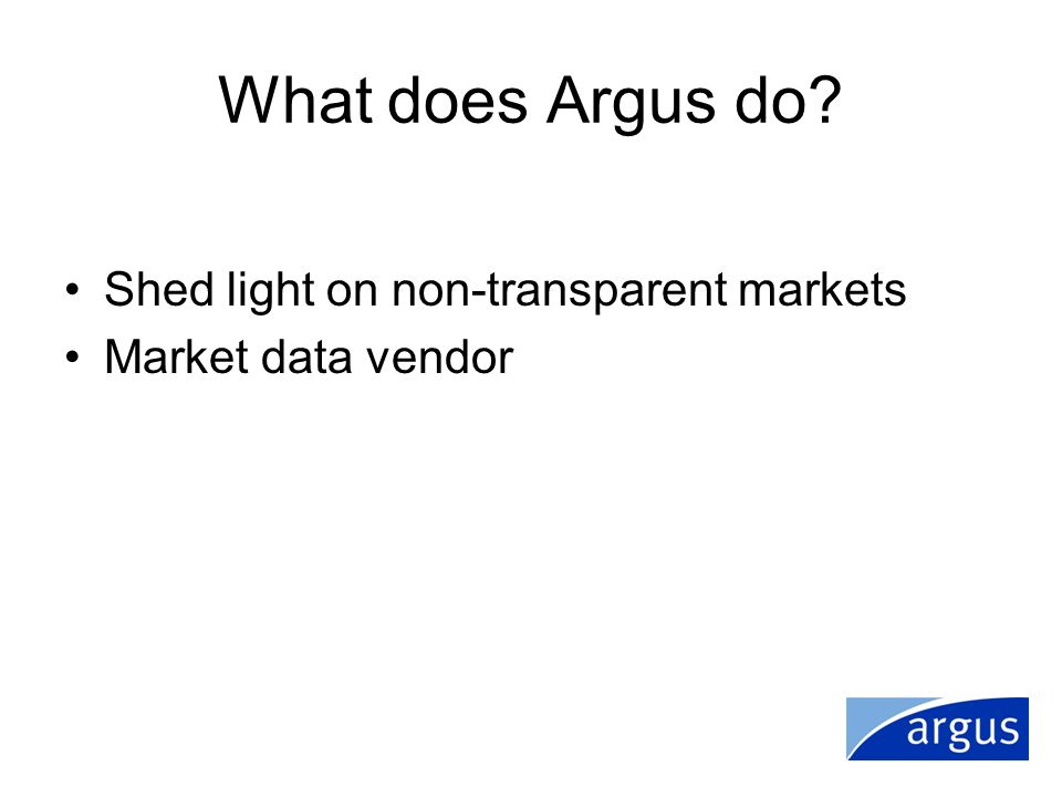 What does Argus do Shed light on non-transparent markets