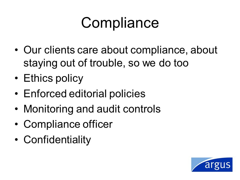 Compliance Our clients care about compliance, about staying out of trouble, so we do too. Ethics policy.