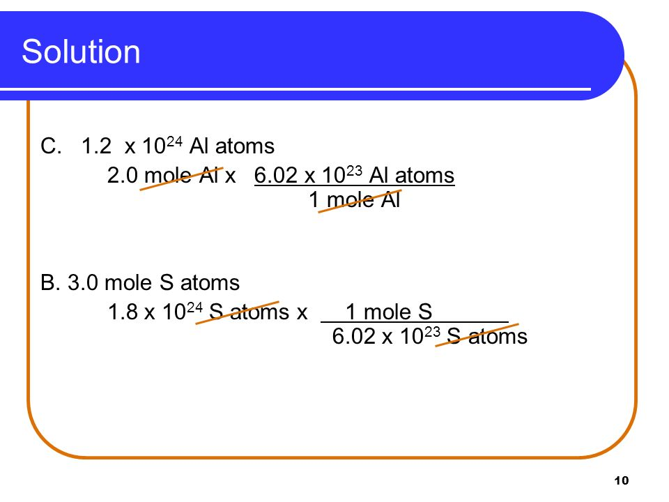 Solution C. 1.2 x 1024 Al atoms 2.0 mole Al x 6.02 x 1023 Al atoms