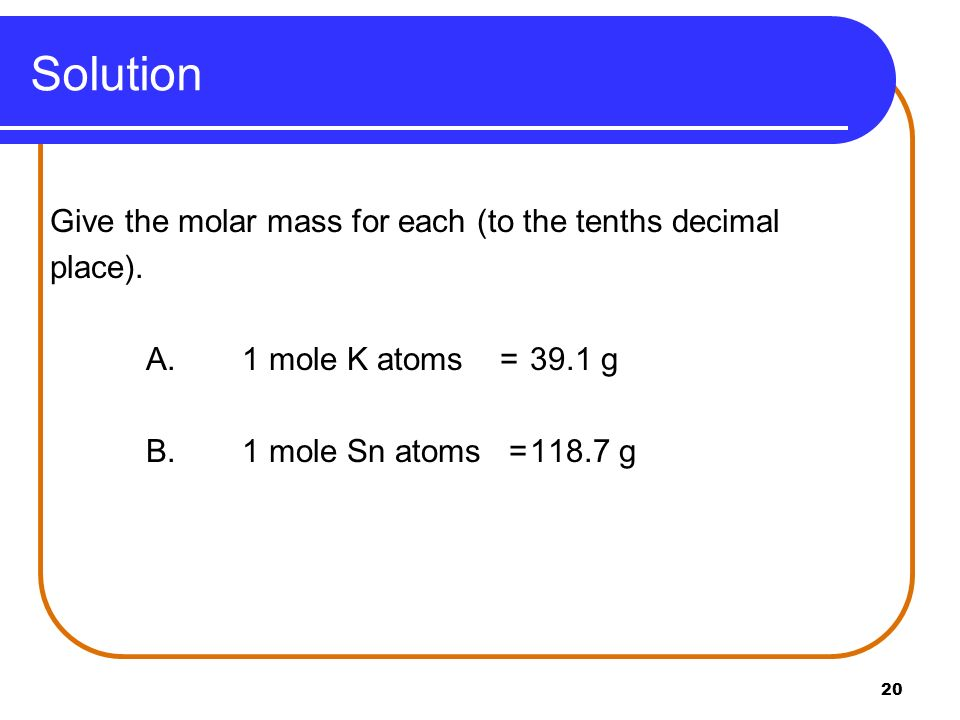 Solution Give the molar mass for each (to the tenths decimal place).