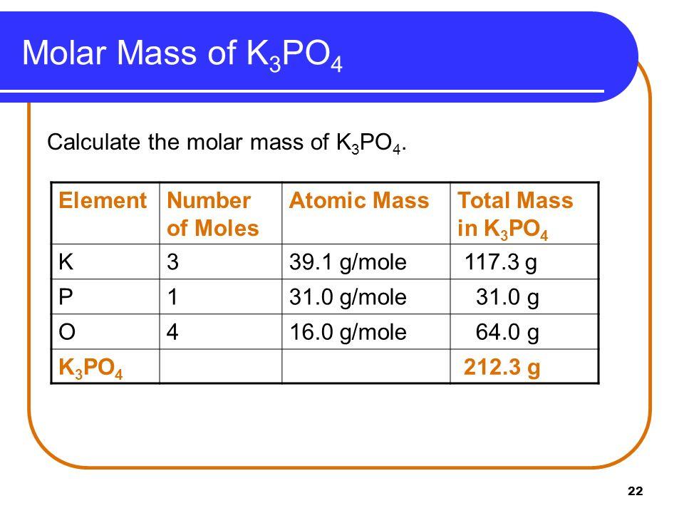 Molar Mass of K3PO4 Calculate the molar mass of K3PO4. Element