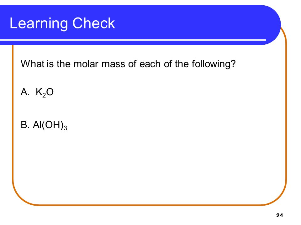 Learning Check What is the molar mass of each of the following A. K2O