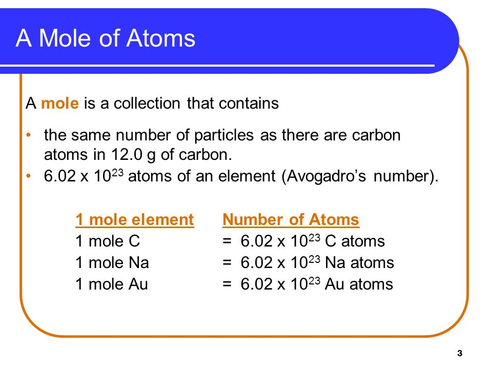 A Mole of Atoms A mole is a collection that contains