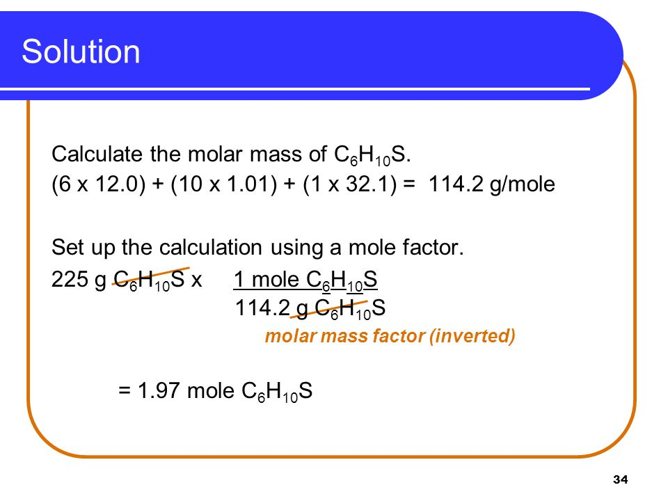 Solution Calculate the molar mass of C6H10S.
