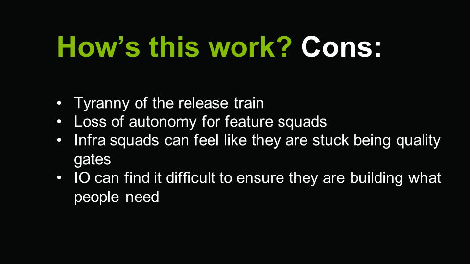 How's this work Cons: Tyranny of the release train