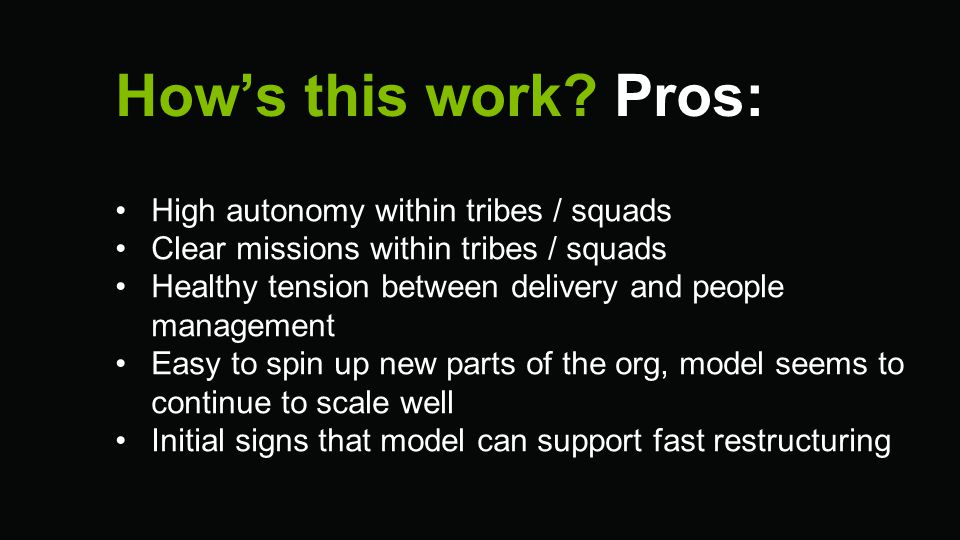 How's this work Pros: High autonomy within tribes / squads