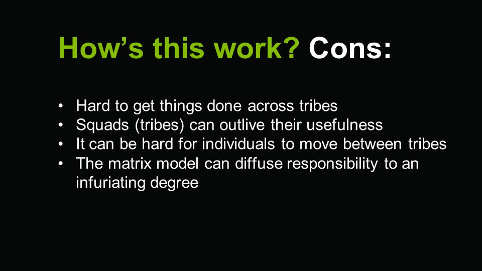 How's this work Cons: Hard to get things done across tribes
