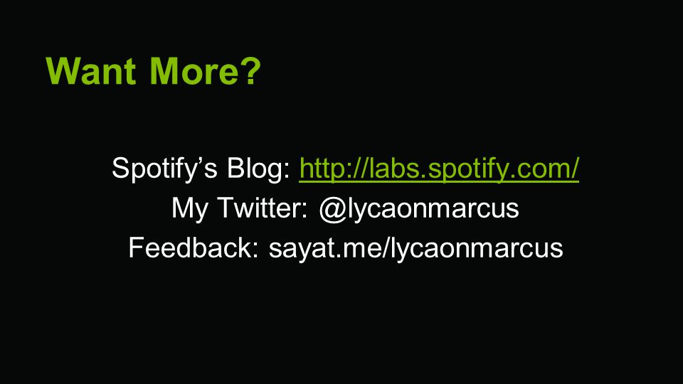 Want More Spotify's Blog: http://labs.spotify.com/