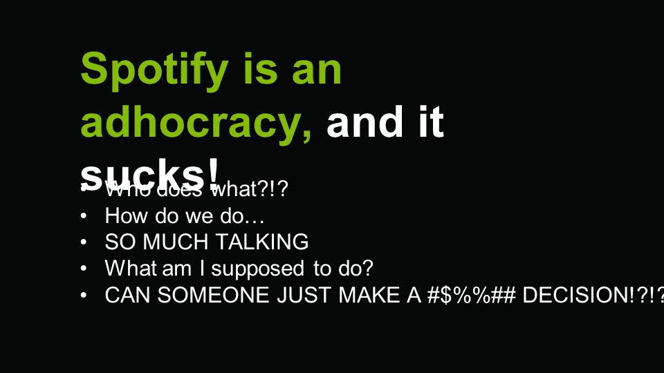 Spotify is an adhocracy, and it sucks!
