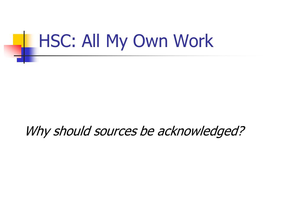 HSC: All My Own Work Why should sources be acknowledged