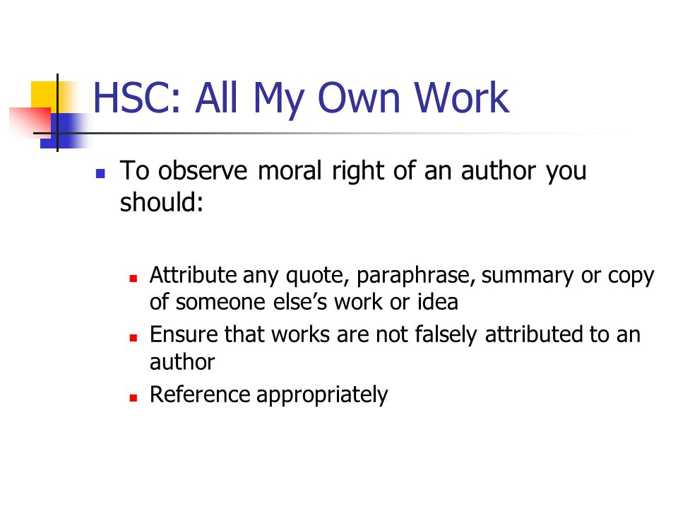 HSC: All My Own Work To observe moral right of an author you should: